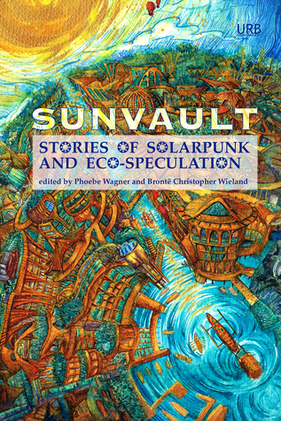 Cover of the Sunvault solarpunk anthology. The full title says SUNVAULT: Stories of solarpunk and eco-speculation and it is set on a colorful picture of a city with a river and lots of vegetation.